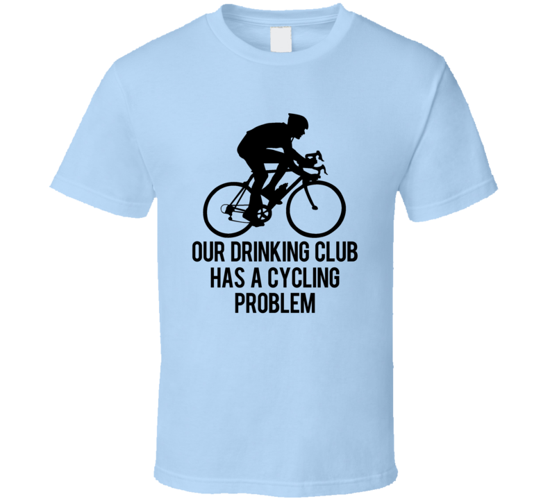 Our Drinking Club Has A Cycling Problem Funny T Shirt