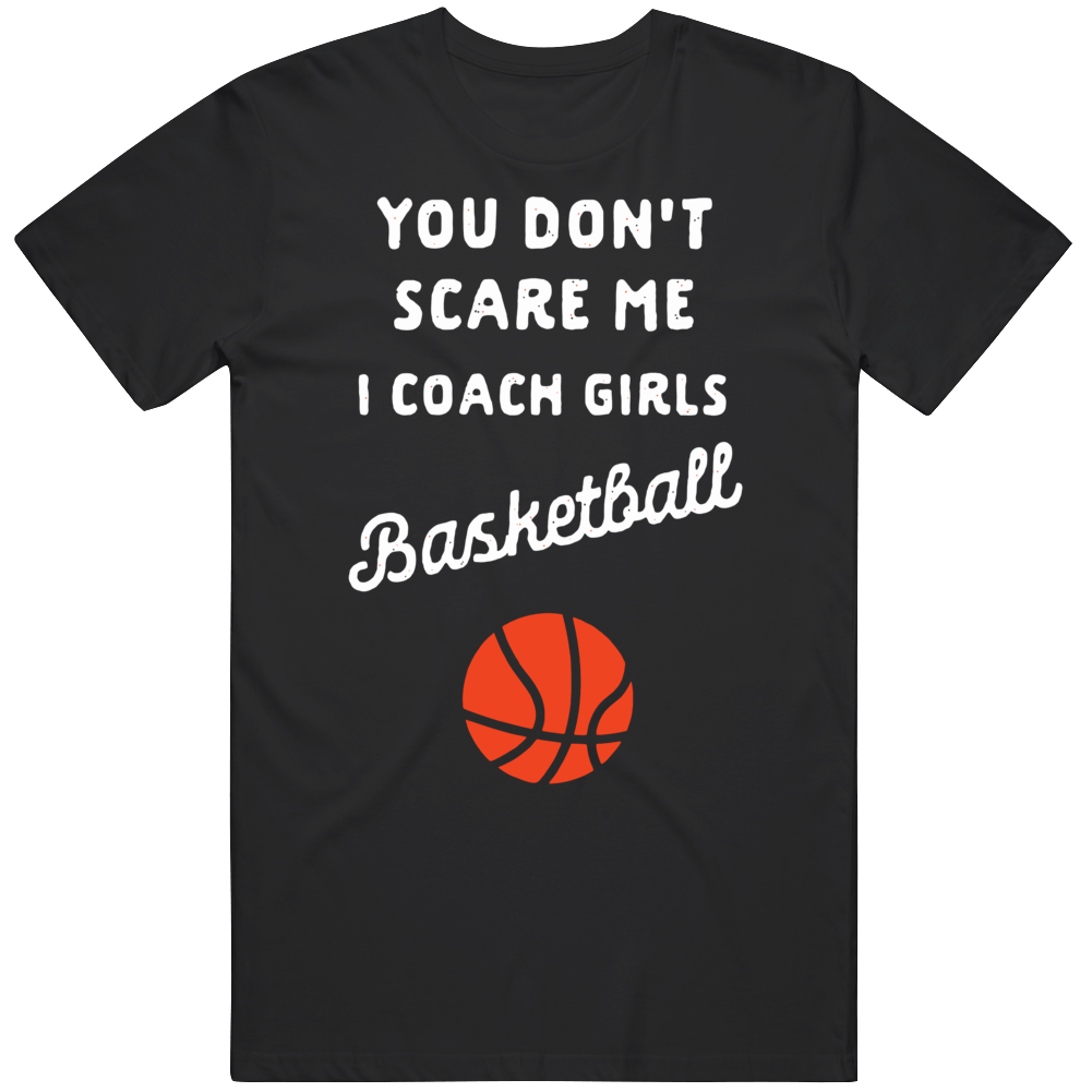 You Don't Scare Me I Couch Girls Basketball T Shirt