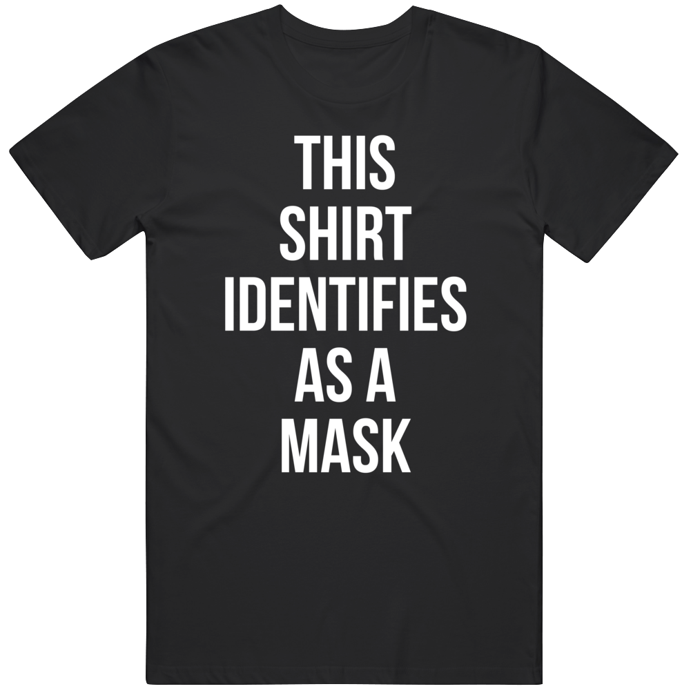 This Shirt Identifies As A Mask Parody Comedy Joke T Shirt