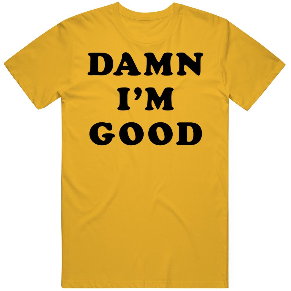 Damn I'm Good Dale Earnhardt Intimidator T Shirt