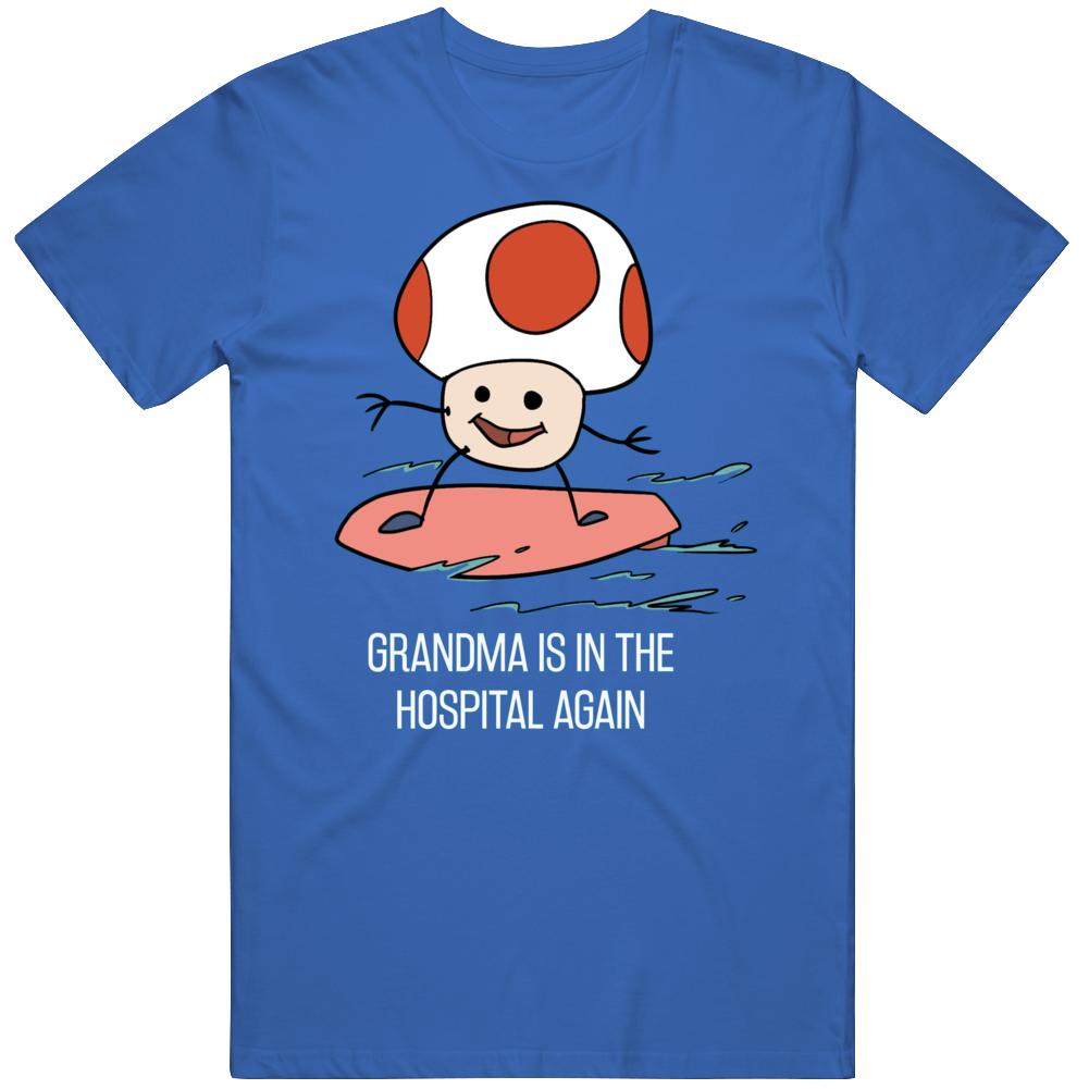 Grandma Is In The Hospital Again Toad Mario Meme T Shirt