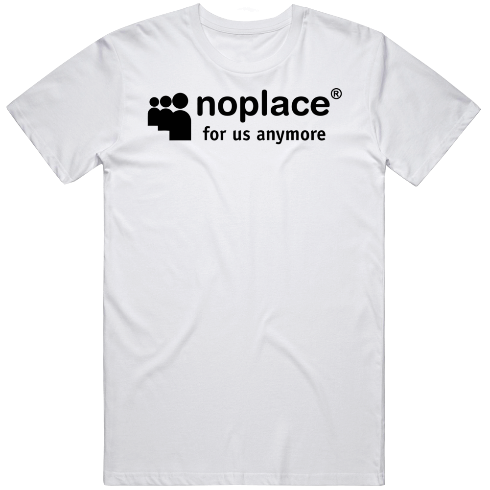 No Place For Us Anymore Myspace Parody Logo T Shirt