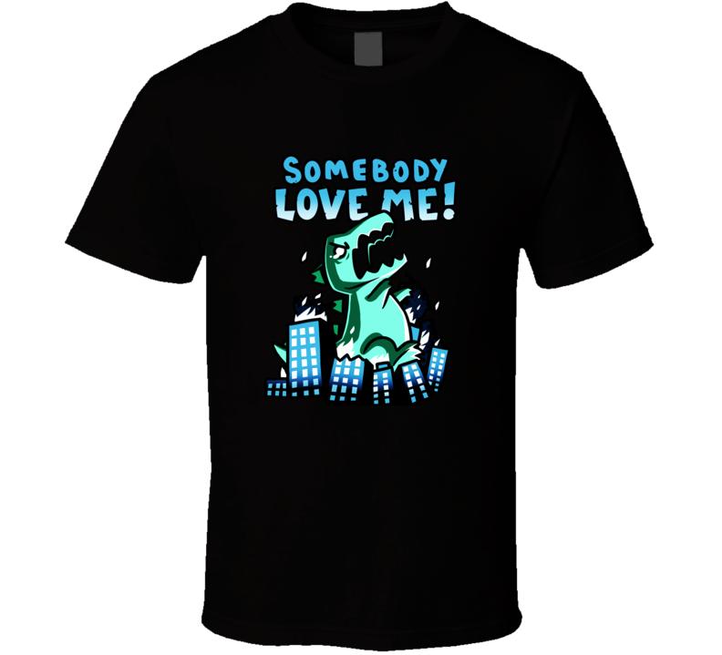 Somebody Love Me T Shirt