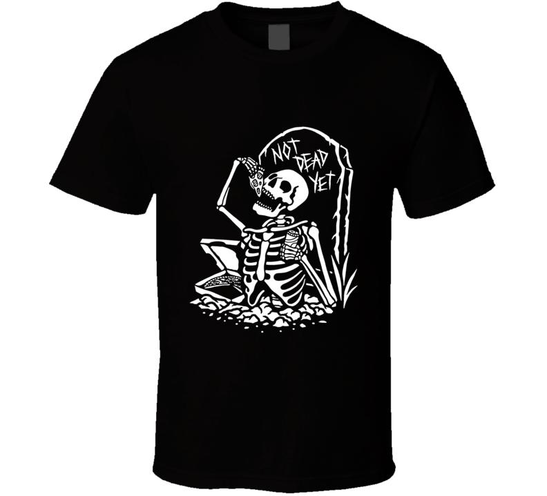 Not Dead Yet T Shirt