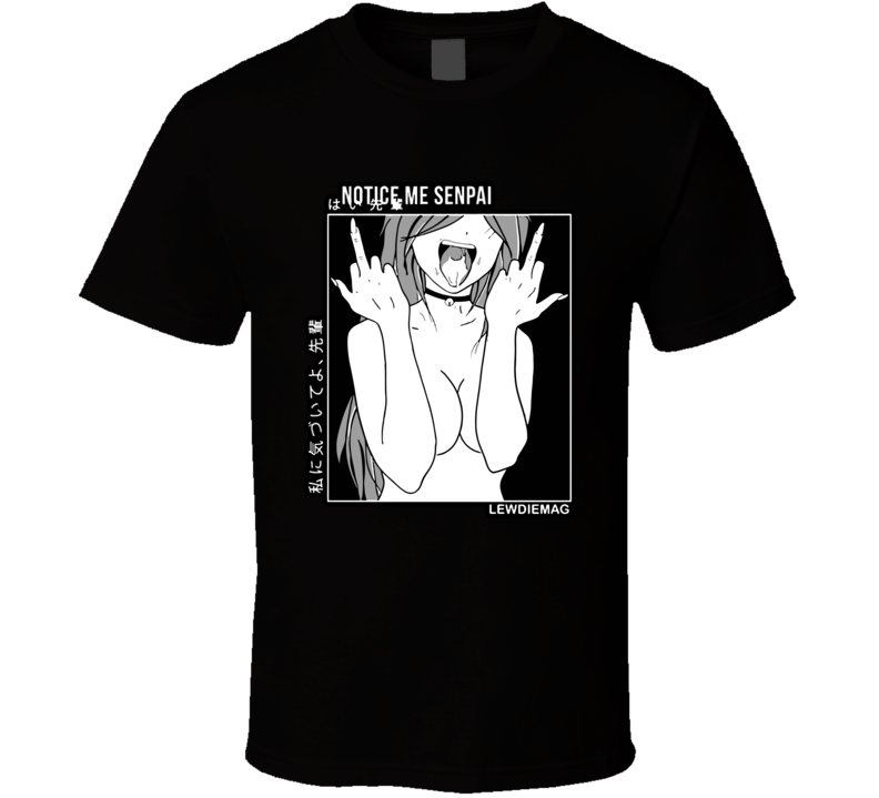 Notice Me Senpai Anime Otaku Lewd  Manga Ahegao T Shirt