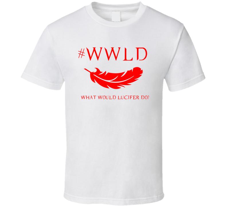Lucifer Morningstar Wwld What Would Lucifer Do T Shirt