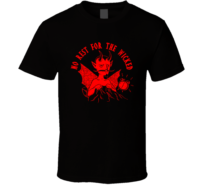 No Rest For The Wicked T Shirt