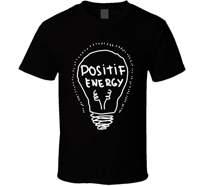 Positif Energy T Shirt