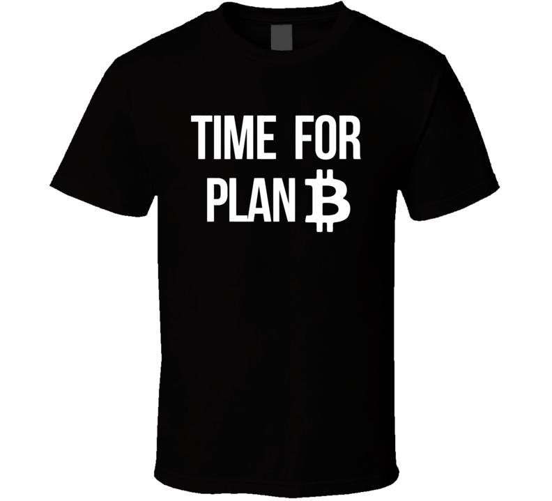 Bitcoin Time For Plan B Funny T Shirt