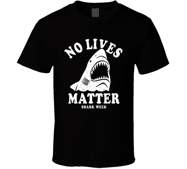 No Lives Matter Shark Week Funny T Shirt