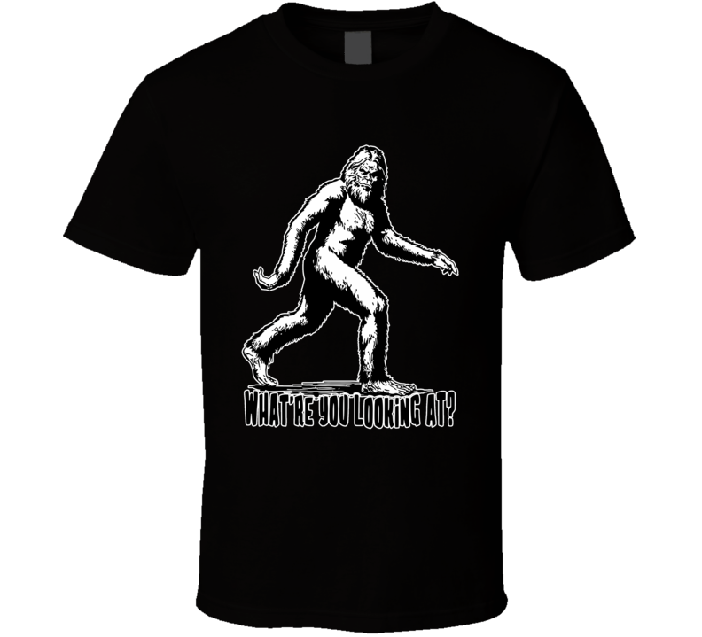 Bigfoot What Are You Looking At T Shirt