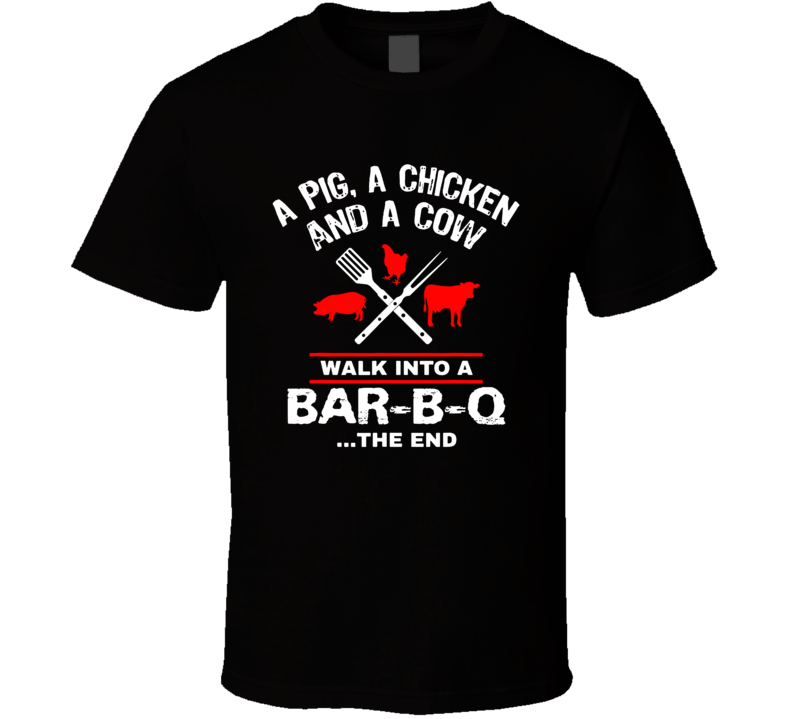 A Pig Chicken Cow Walk Into A Bar Funny Bbq Grilling T Shirt