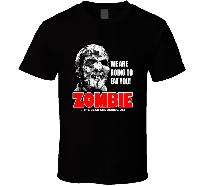 We Are Going To Eat You Zombie Aka Zombi 2 T Shirt