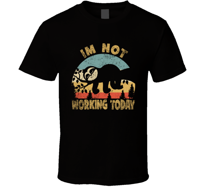 Labor Day - Sloth Sleep Today - Im Notworking Today T Shirt