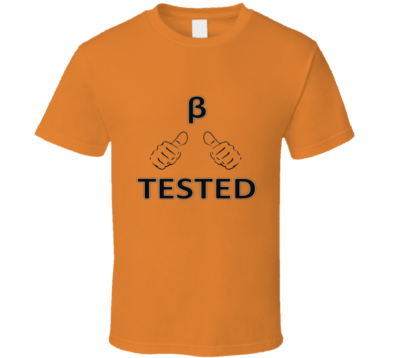 Beta tested orange Funny unique stats nerd or geek tshirt Great gift for grad student prof quant methods statistician