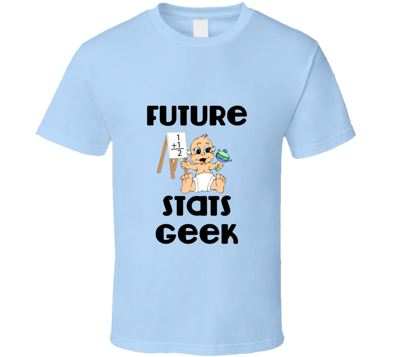 Future stats geek blue Funny unique stats nerd or geek tshirt Great gift for grad student prof quant methods statistician