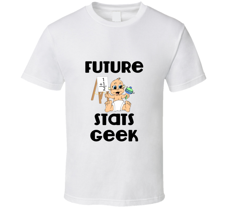 Kids future stats geek white Funny unique stats nerd or geek tshirt Great gift for grad student prof quant methods statistician