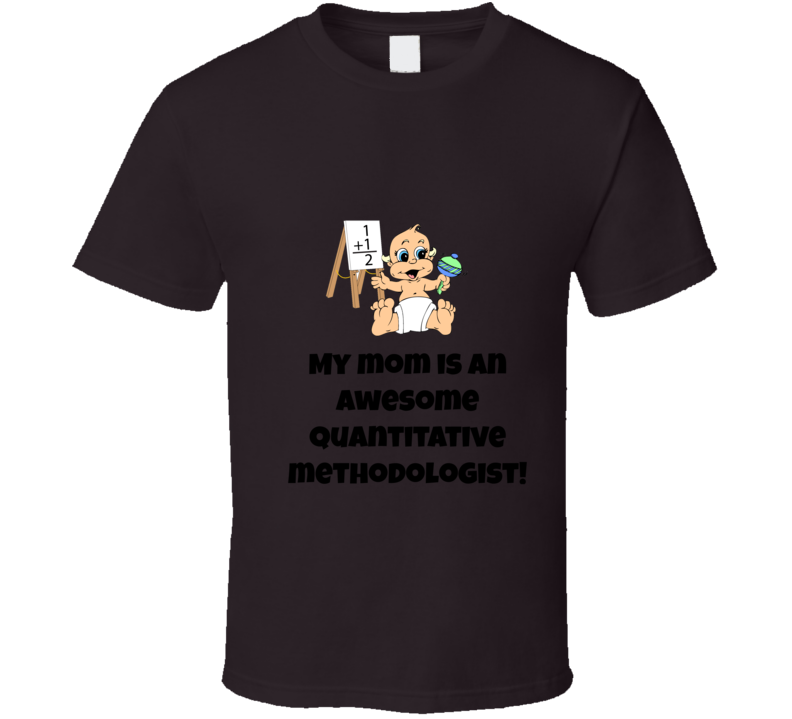 My Mom Is An Awesome Quantitative Methodologist T Shirt