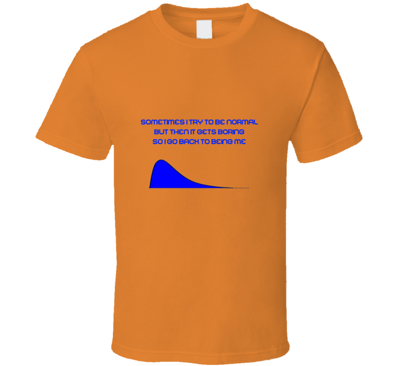 Sometimes I Try To Be Normal Funny Stats or Math Geek T Shirt