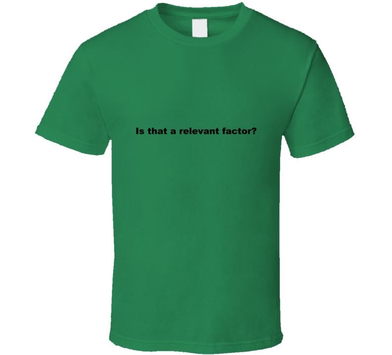 Is That A Relevant Factor Funny Quote T Shirt