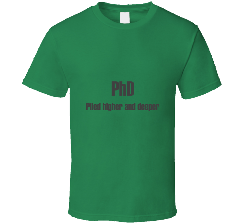 Phd Piled Higher and Deeper Funny Grad Student T Shirt