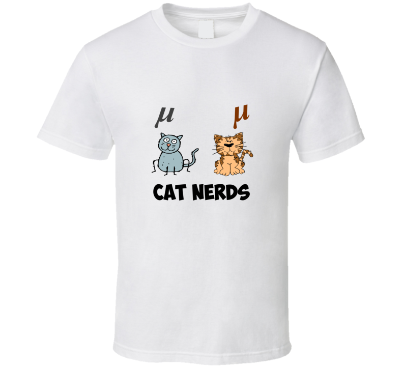 Cat Nerds Funny unique stats nerd or geek tshirt Great gift for grad student prof quant methods statistician