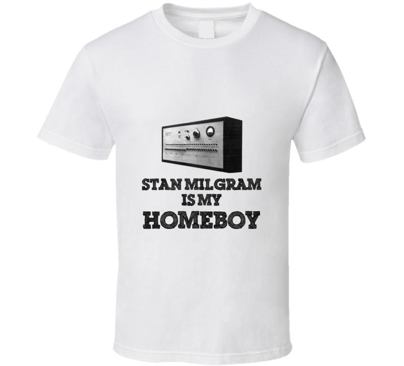 Stan Milgram is My Homeboy Funny Shock Generator Tshirt