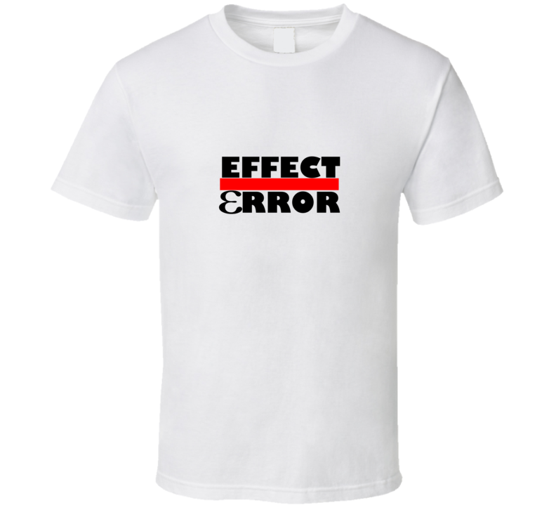 Effect Over Error Funny unique stats geek tshirt Great gift for student prof statistician