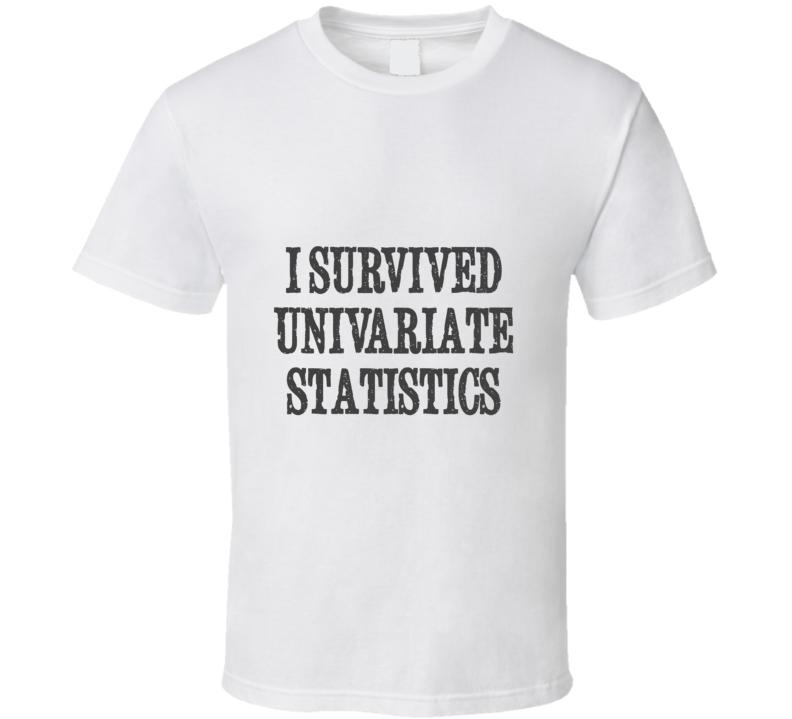 I survived univariate stats grad student tshirt