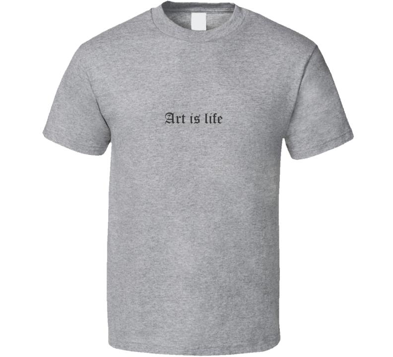 Art is Life T Shirt