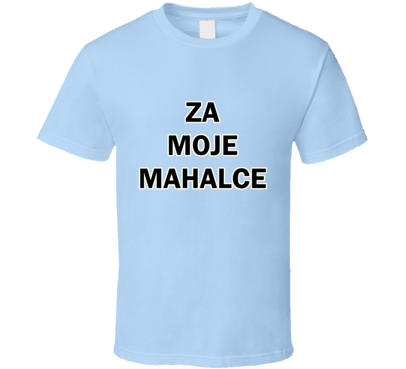 Edin Dzeko Za Moje Mahalce For Friends From My Neighborhood T Shirt