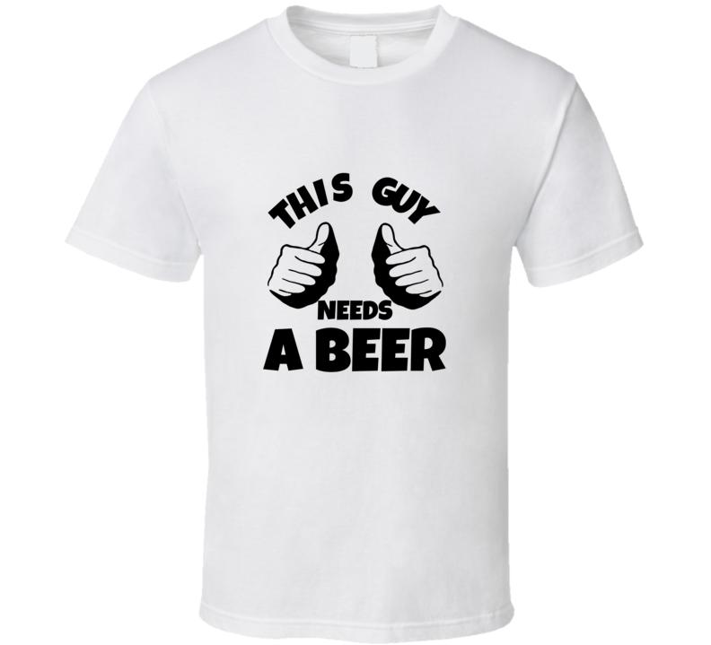 This Guy Needs a Beer Buckwild T Shirt