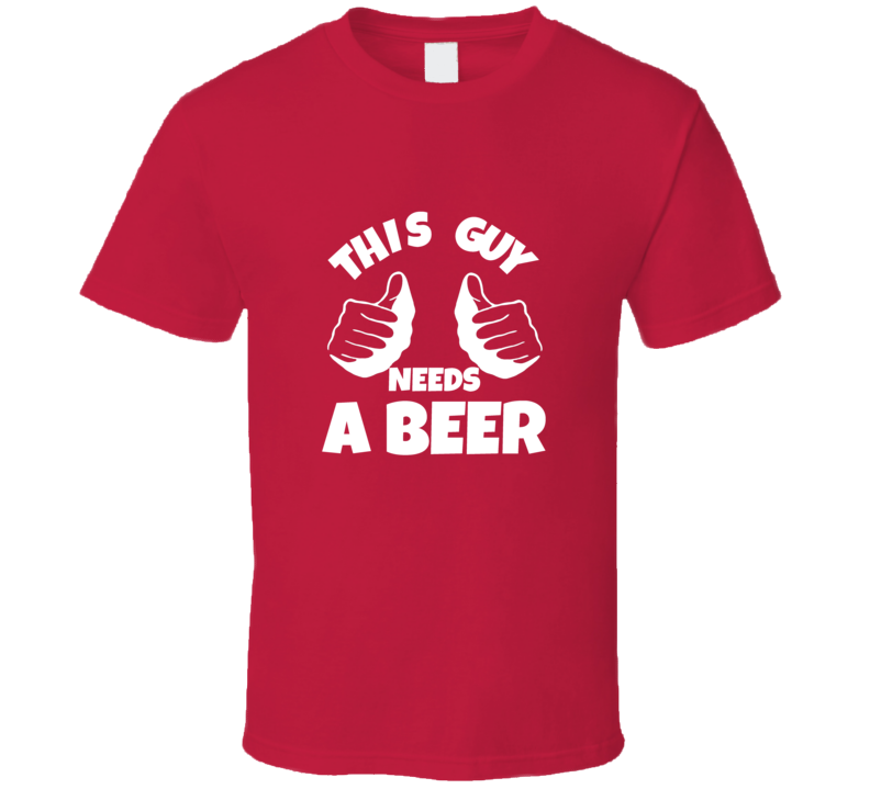 This Guy Needs a Beer Buckwild Red T Shirt