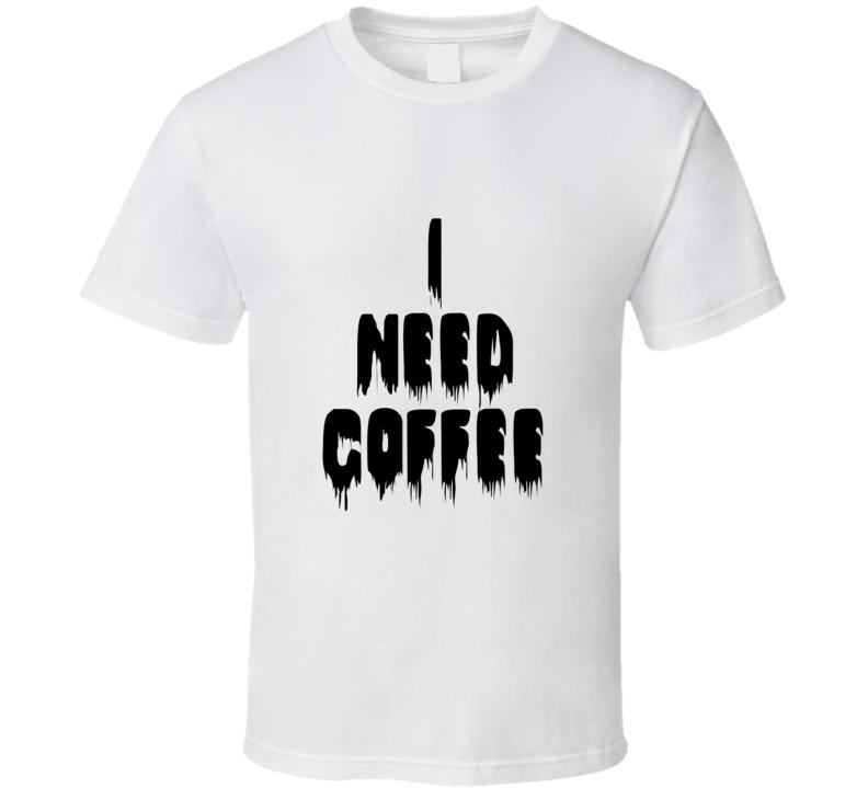 I Need Coffee Celebrity White T Shirt