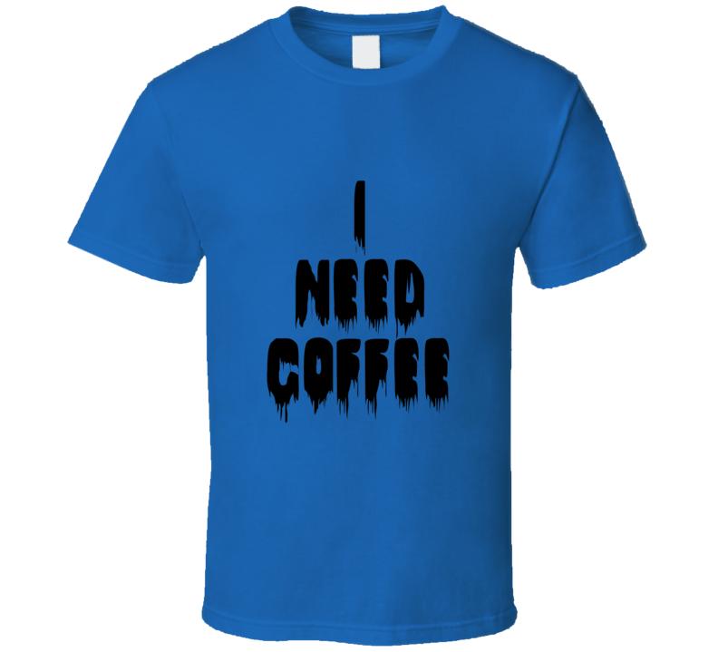 I Need Coffee Celebrity Royal Blue T Shirt
