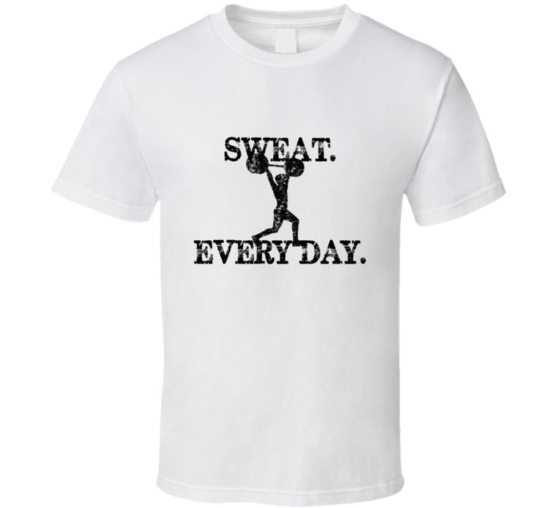Sweat Every Day Workout White T Shirt
