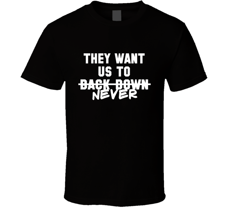 They Want Us To Back Down Never Miley Cyrus Black T Shirt