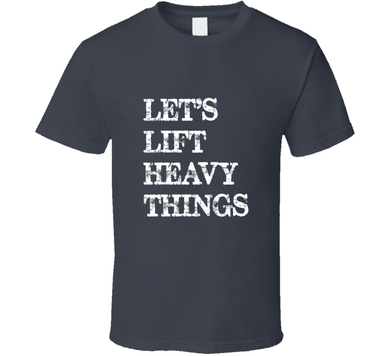 Let's Lift Heavy Things Charcoal Grey T Shirt