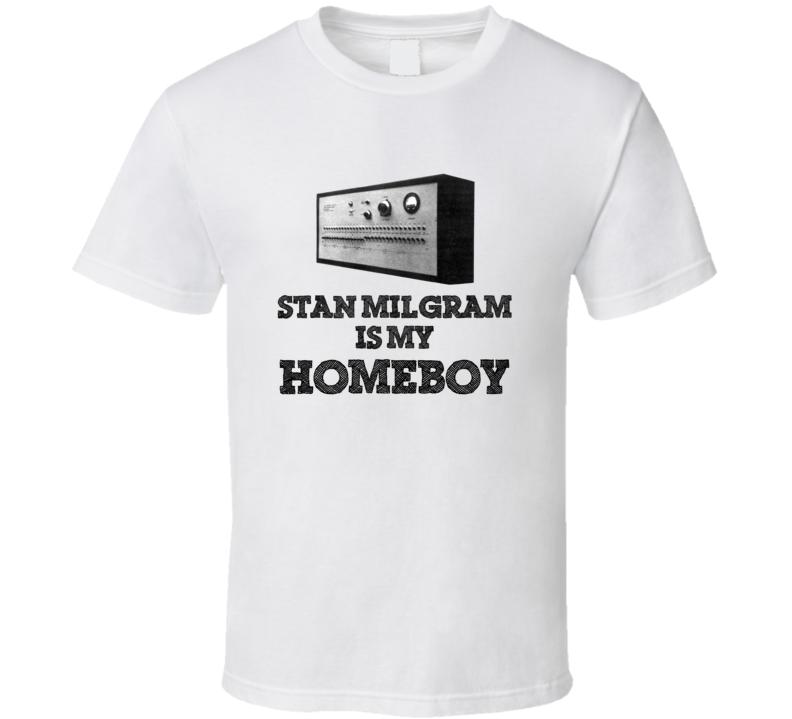 New Stan Milgram Is My Homeboy T Shirt