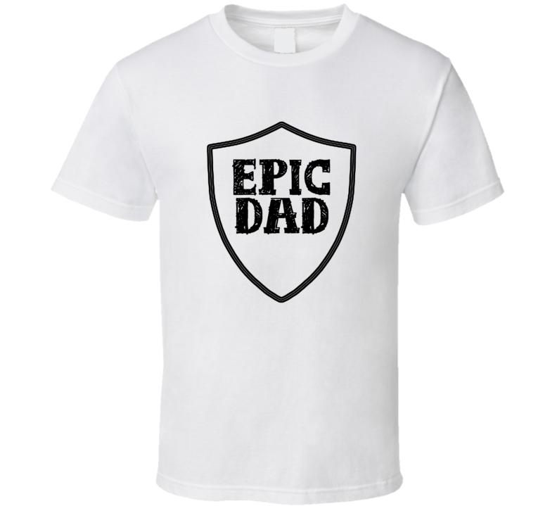 Father's Day Epic Dad White T Shirt