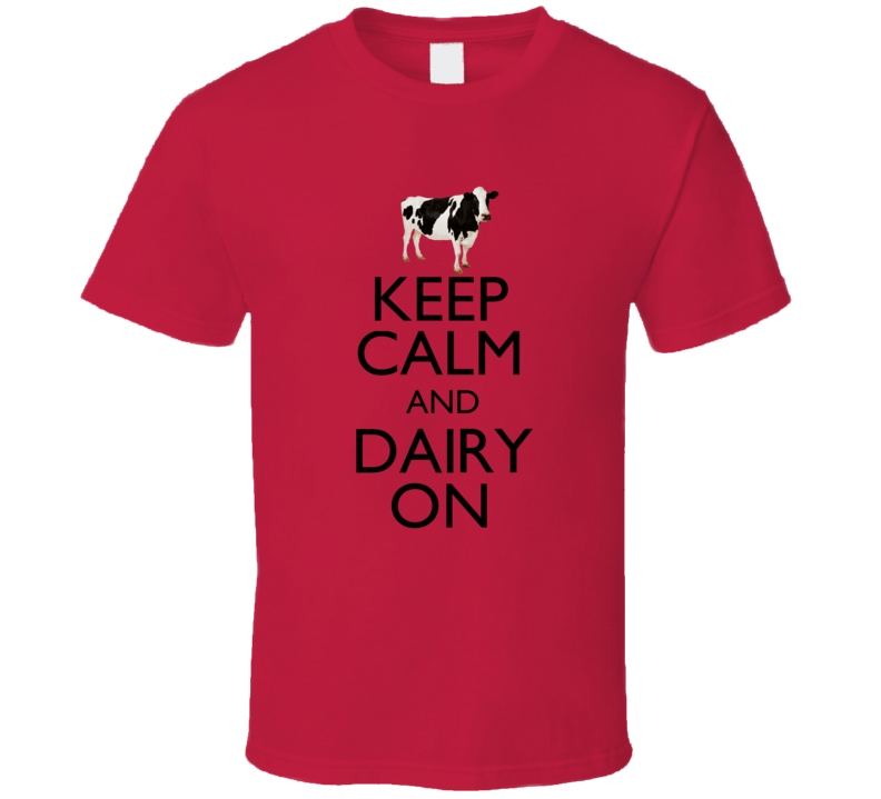Keep Calm and Dairy On Funny Cow Red T Shirt