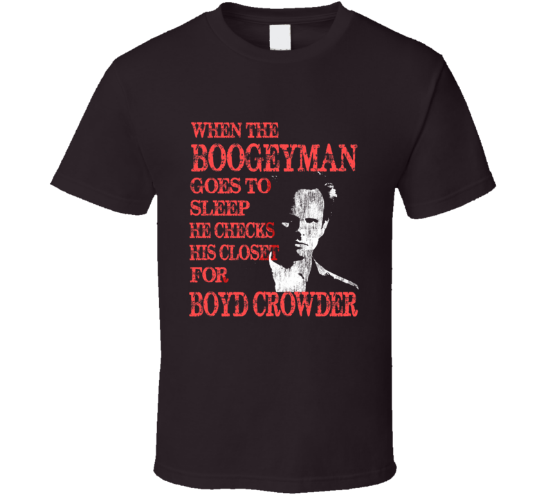 When the Boogeyman Goes To Sleep He Checks His Closet for Boyd Crowder Justified Distressed T Shirt