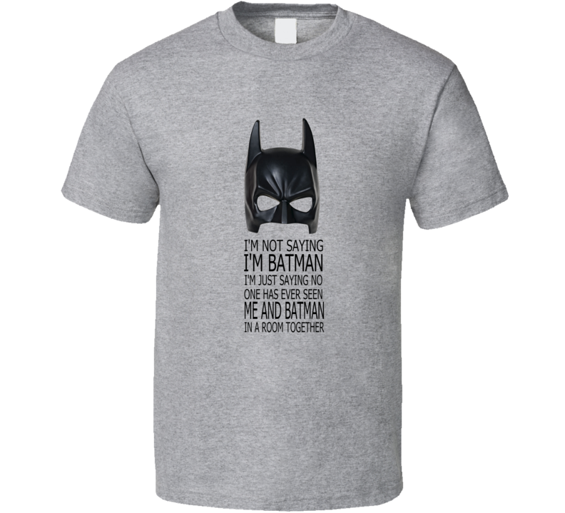 I'm Not Saying I'm Batman Funny Sport Grey T Shirt