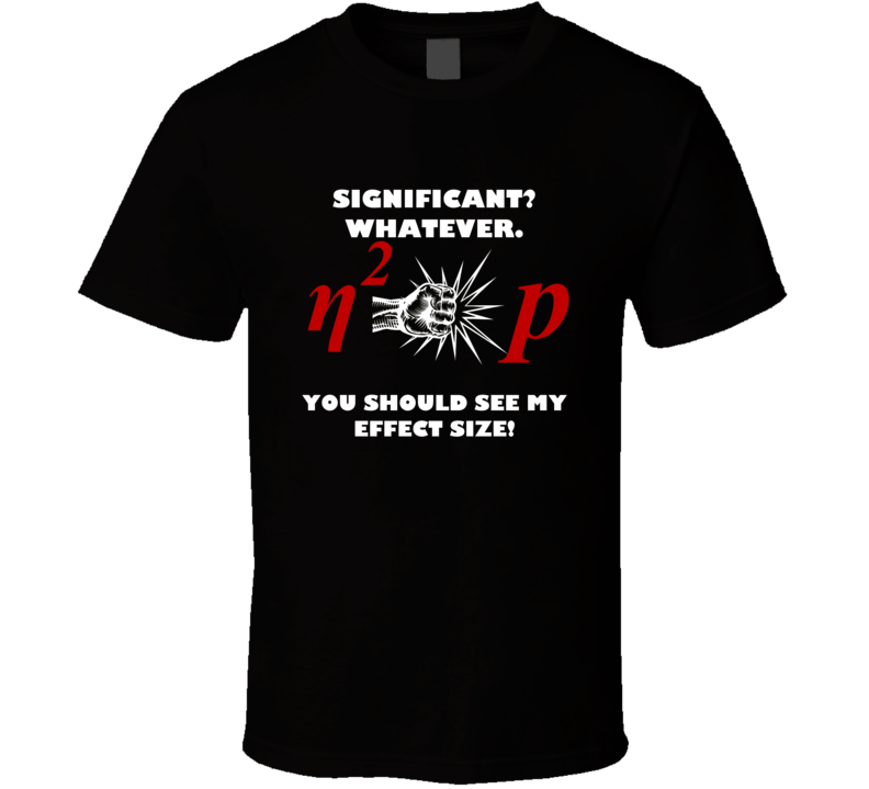 Significant Whatever You Should See My Effect Size Funny Stats T Shirt