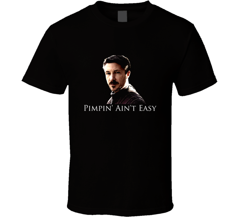 Petyr Littlefinger Baelish Pimpin Aint Easy Game of Thrones T Shirt