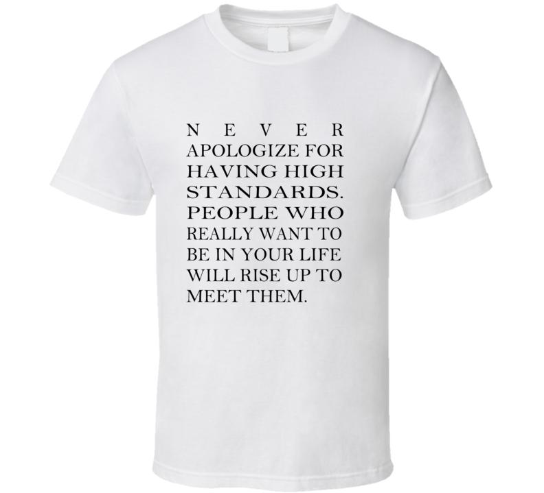 Never Apologize for Having High Standards Popular White T Shirt