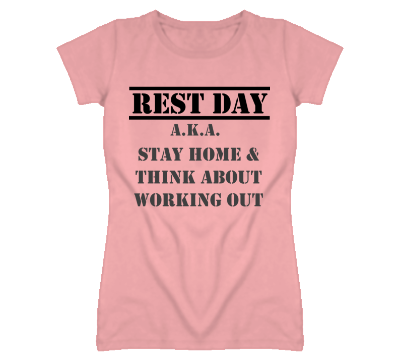 Rest Day AKA Stay Home and Think About Working Out Motivational Quote Pink T Shirt