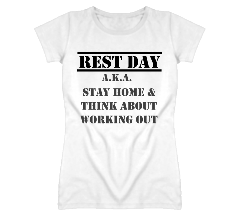 Rest Day AKA Stay Home and Think About Working Out Exercise Motivation Quote Ladies White T Shirt
