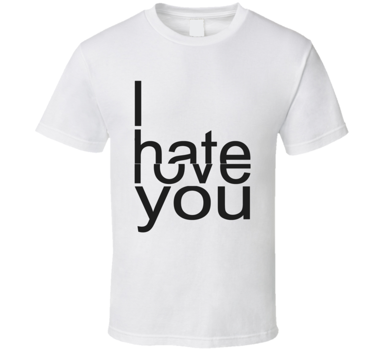 I Love Hate You White T Shirt