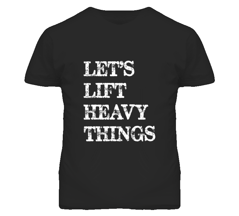 Let's Lift Heavy Things Workout Motivation Black T Shirt